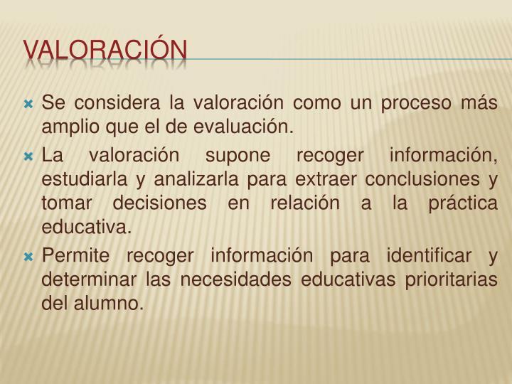 Se considera la valoración como un proceso más amplio que el de evaluación.