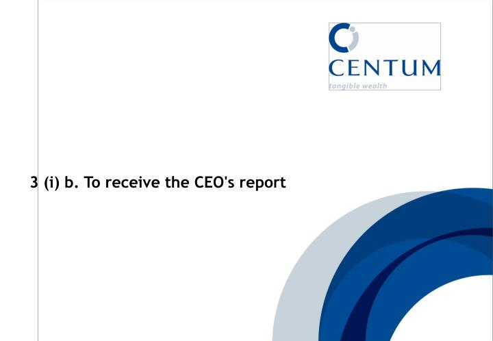 3 (i) b. To receive the CEO's report