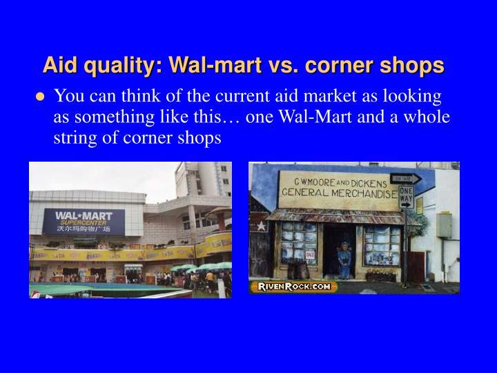 Aid quality: Wal-mart vs. corner shops