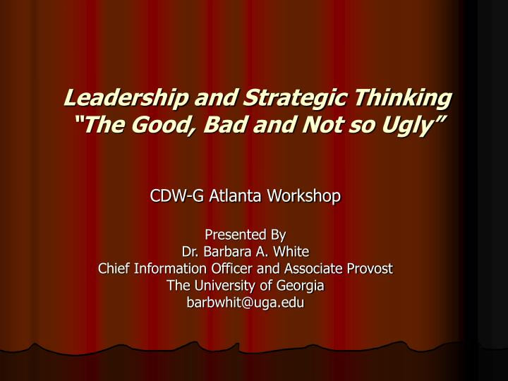 Leadership and strategic thinking the good bad and not so ugly