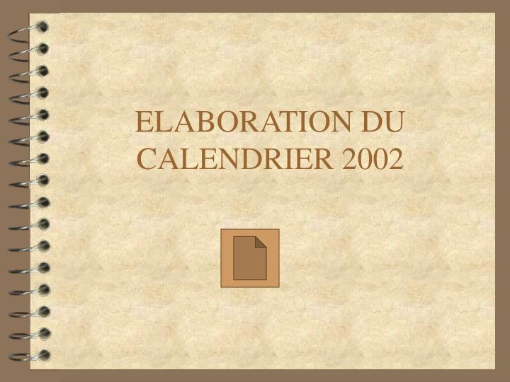 ELABORATION DU CALENDRIER 2002