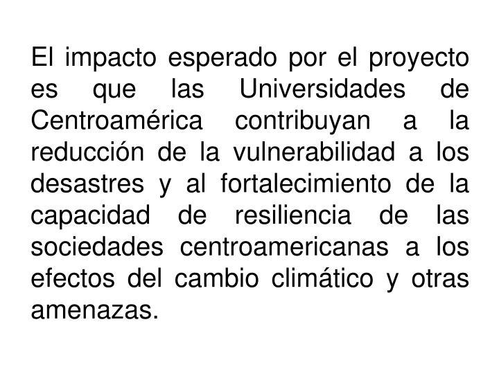 El impacto esperado por el proyecto es que las Universidades de Centroamérica