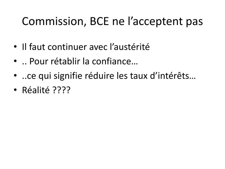 Commission, BCE ne l'acceptent pas