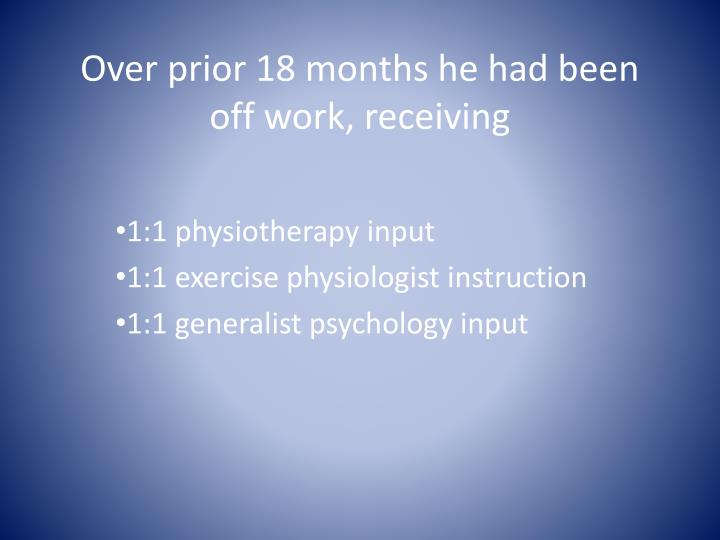 Over prior 18 months he had been off work, receiving