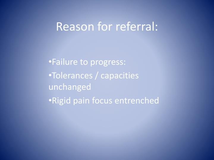 Reason for referral: