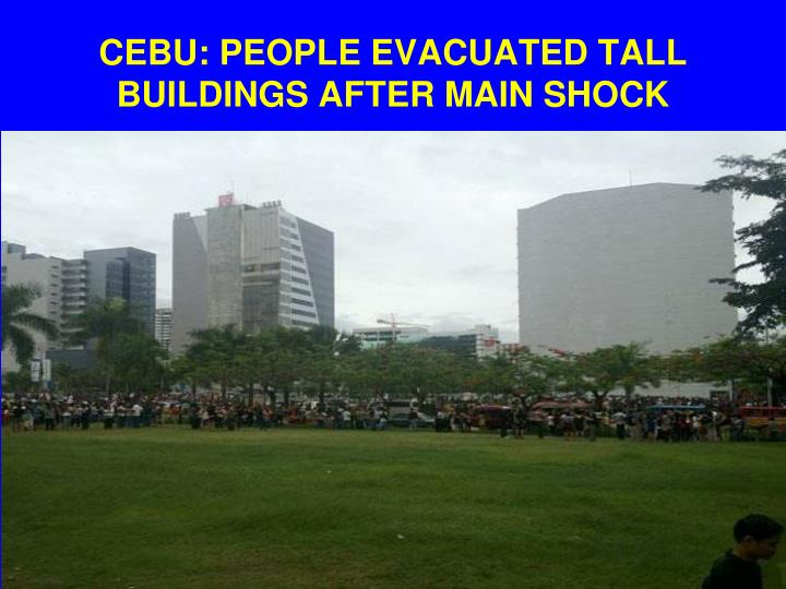CEBU: PEOPLE EVACUATED TALL BUILDINGS AFTER MAIN SHOCK