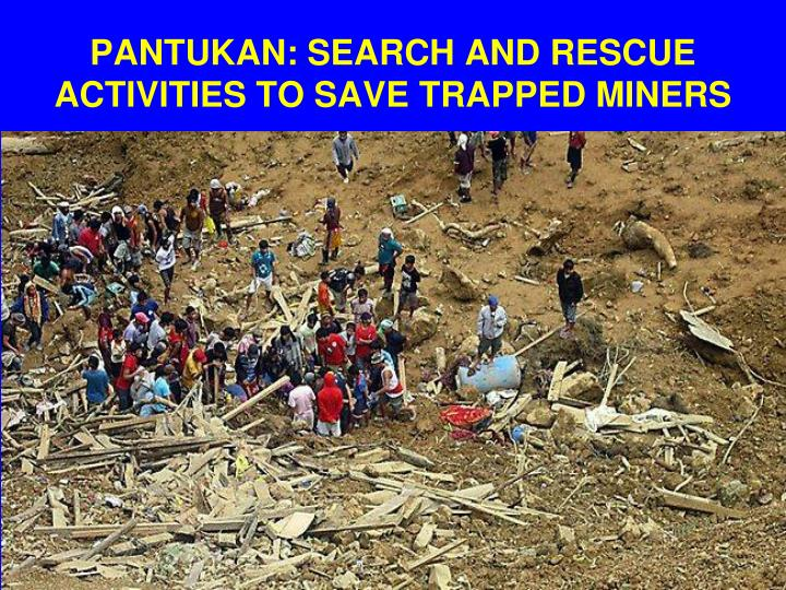 PANTUKAN: SEARCH AND RESCUE ACTIVITIES TO SAVE TRAPPED MINERS
