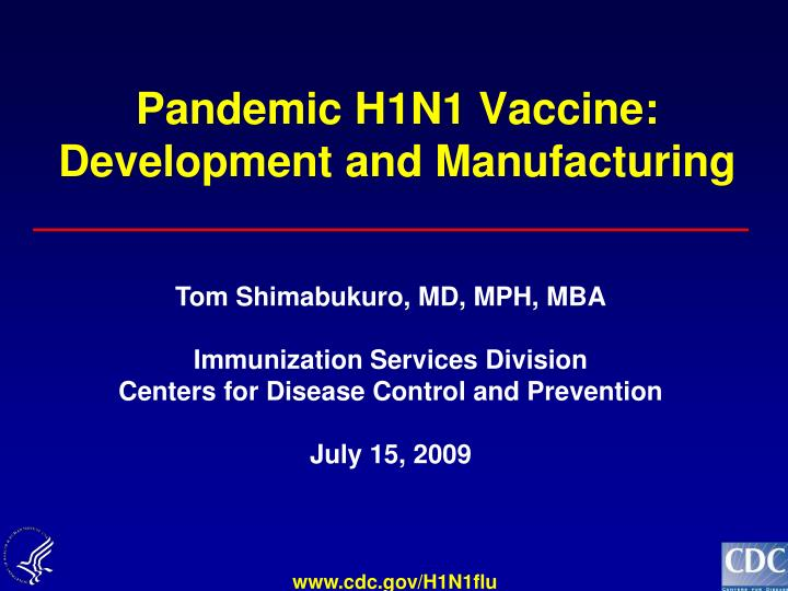 Pandemic H1N1 Vaccine: Development and Manufacturing
