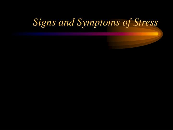 Signs and Symptoms of Stress