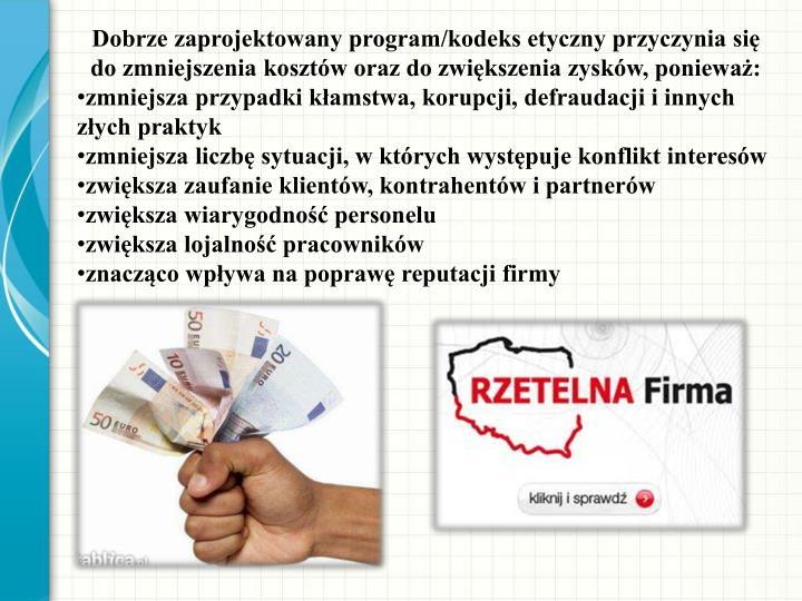 Dobrze zaprojektowany program/kodeks etyczny przyczynia się do zmniejszenia kosztów oraz do zwiększenia zysków, ponieważ:
