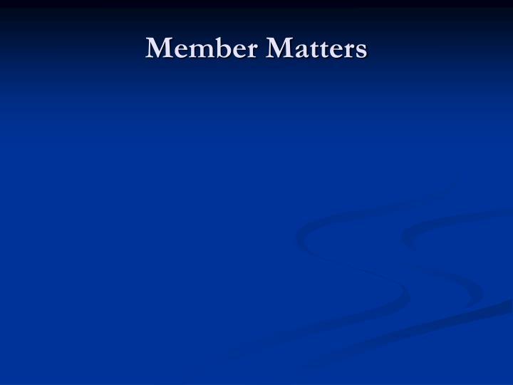 Member Matters