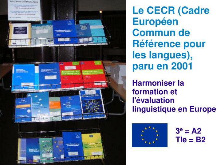 Le CECR (Cadre Européen Commun de Référence pour les langues), paru en 2001