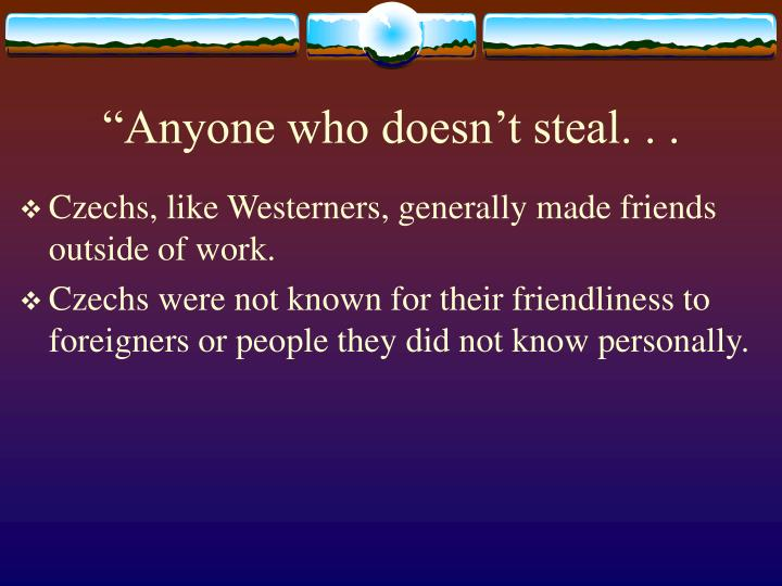 """Anyone who doesn't steal. . ."