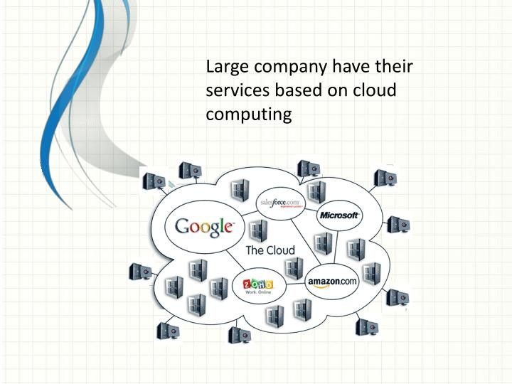 Large company have their services based on cloud computing
