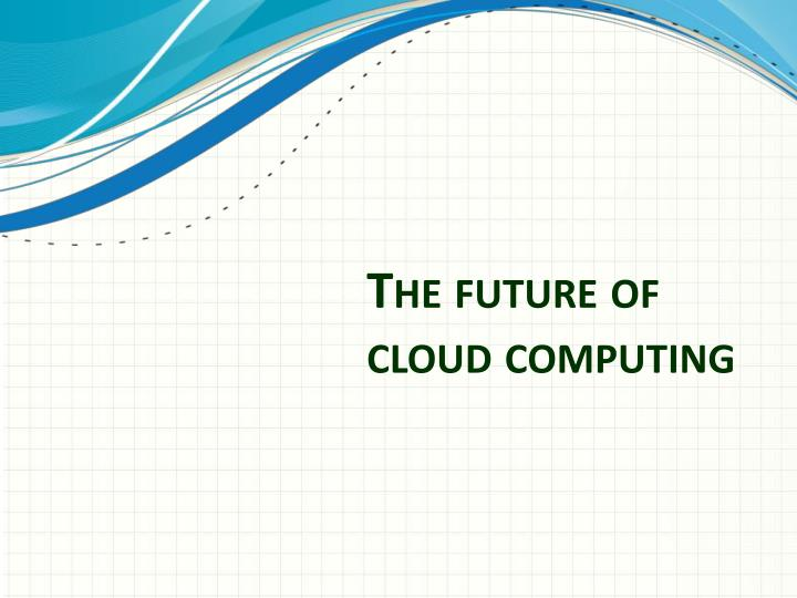 The future of cloud computing