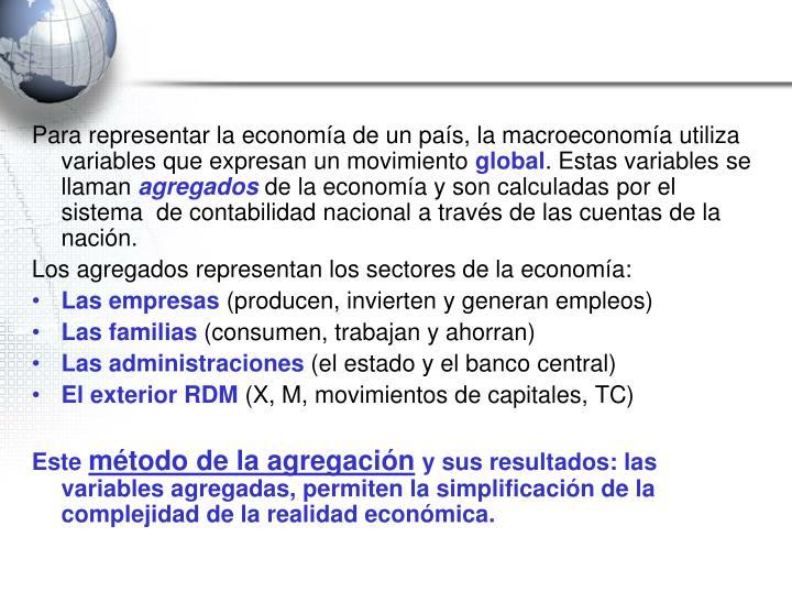 Para representar la economía de un país, la macroeconomía utiliza variables que expresan un movimiento