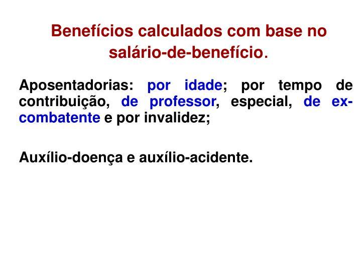 Benefícios calculados com base no salário-de-benefício