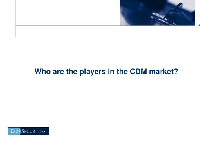 Who are the players in the CDM market?