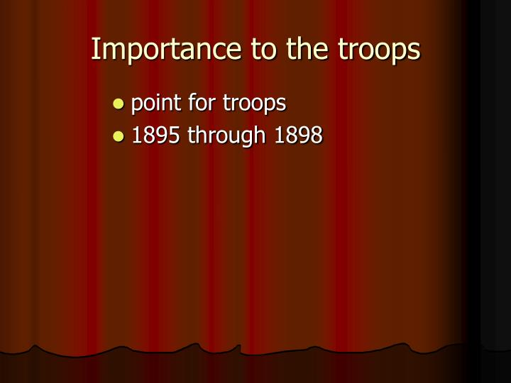 Importance to the troops