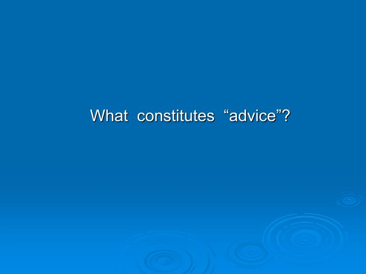 "What  constitutes  ""advice""?"