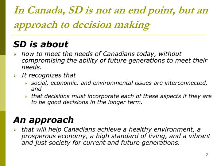 In Canada, SD is not an end point, but an approach to decision making