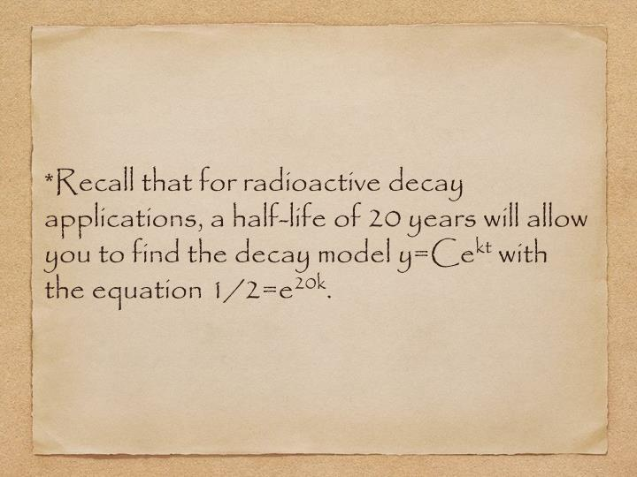 *Recall that for radioactive decay applications, a half-life of 20 years will allow you to find the decay model y=Ce
