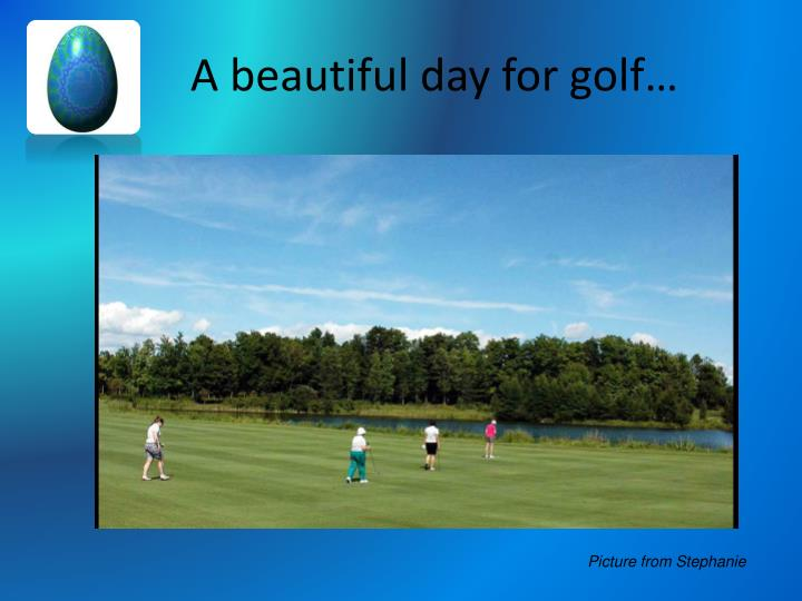 A beautiful day for golf…