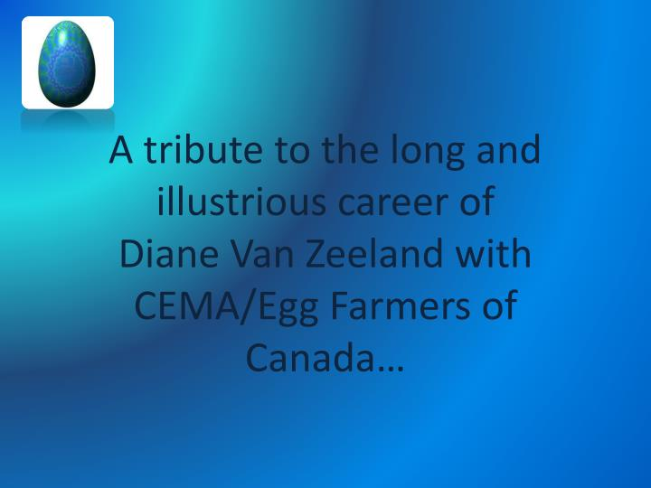 A tribute to the long and illustrious career of diane van zeeland with cema egg farmers of canada