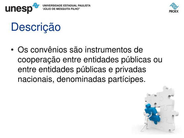 Os convênios são instrumentos de cooperação entre entidades públicas ou entre entidades públicas e privadas nacionais, denominadas partícipes.