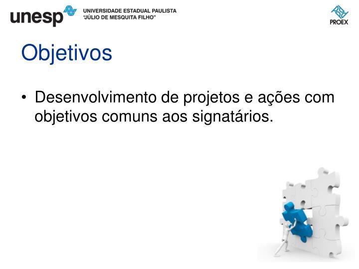 Desenvolvimento de projetos e ações com objetivos comuns aos signatários.