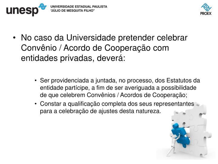 No caso da Universidade pretender celebrar Convênio / Acordo de Cooperação com entidades privadas, deverá:
