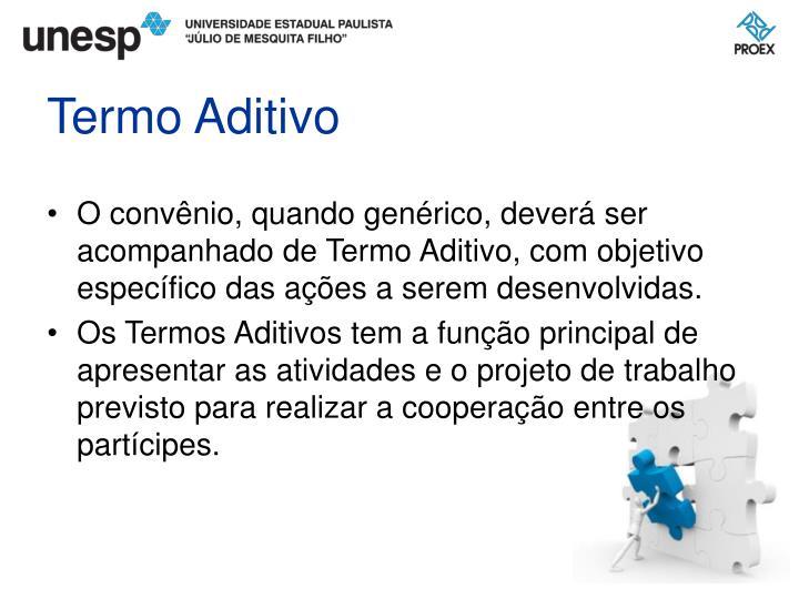 O convênio, quando genérico, deverá ser acompanhado de Termo Aditivo, com objetivo específico das ações a serem desenvolvidas.