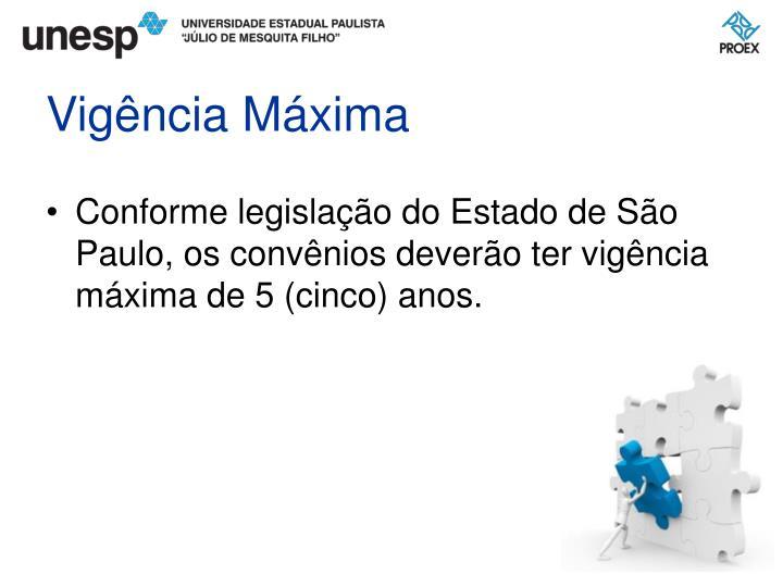 Conforme legislação do Estado de São Paulo, os convênios deverão ter vigência máxima de 5 (cinco) anos.