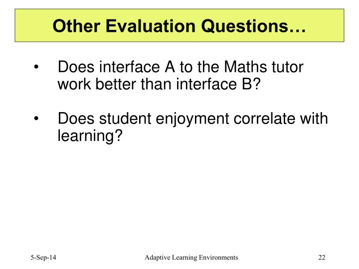 Other Evaluation Questions…