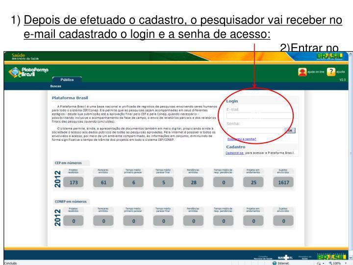 Depois de efetuado o cadastro, o pesquisador vai receber no e-mail cadastrado o login e a senha de acesso: