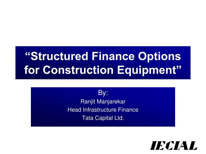 Structured finance options for construction equipment