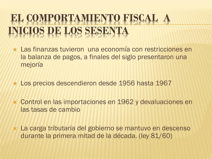 Las finanzas tuvieron  una economía con restricciones en  la balanza de pagos, a finales del siglo presentaron una mejoría
