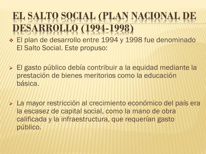 El plan de desarrollo entre 1994 y 1998 fue denominado El Salto Social. Este propuso: