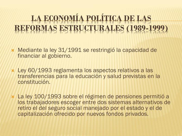 Mediante la ley 31/1991 se restringió la capacidad de financiar al gobierno.