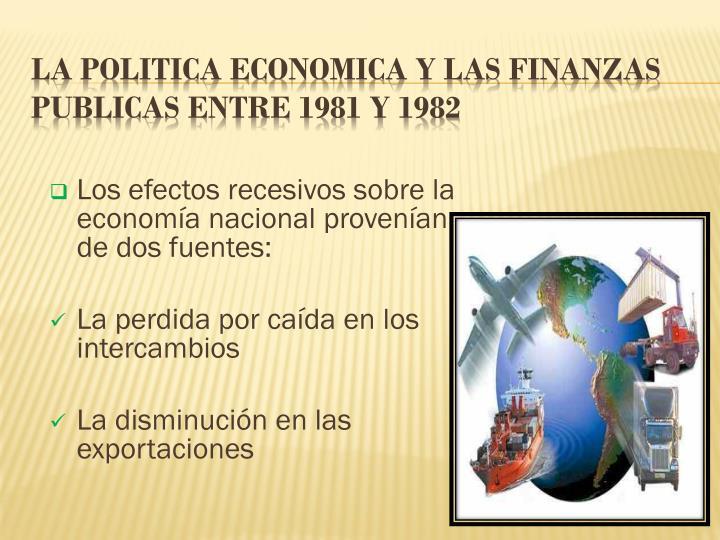 Los efectos recesivos sobre la economía nacional provenían de dos fuentes: