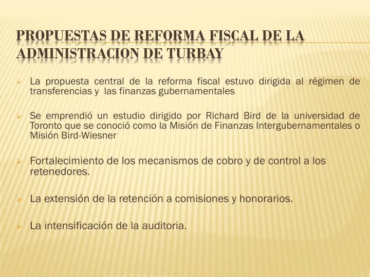 La propuesta central de la reforma fiscal estuvo dirigida al régimen de transferencias y  las finanzas gubernamentales