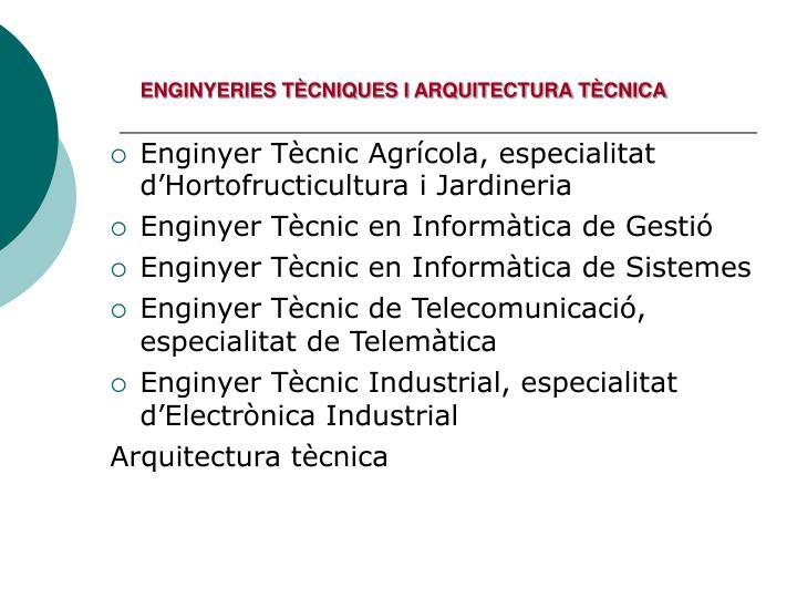 ENGINYERIES TÈCNIQUES I ARQUITECTURA TÈCNICA