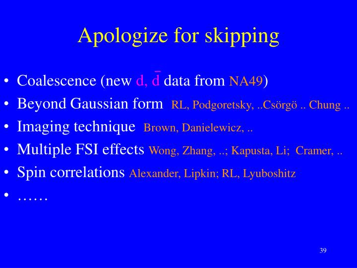 Apologize for skipping