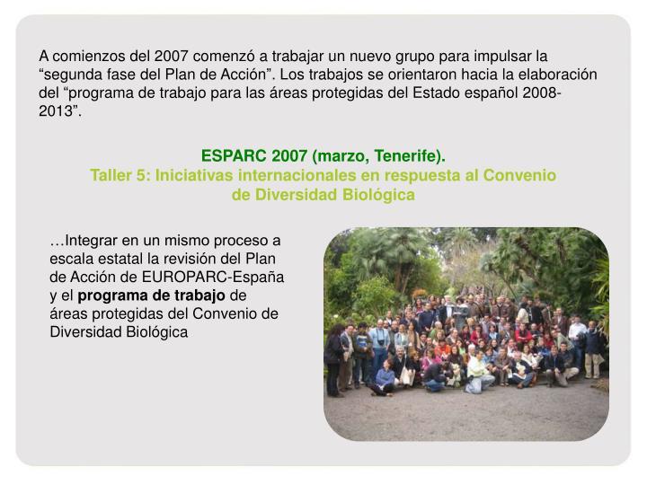 """A comienzos del 2007 comenzó a trabajar un nuevo grupo para impulsar la """"segunda fase del Plan de Acción"""". Los trabajos se orientaron hacia la elaboración del """"programa de trabajo para las áreas protegidas del Estado español 2008-2013""""."""