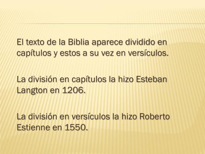 El texto de la Biblia aparece dividido en capítulos y estos a su vez en versículos.