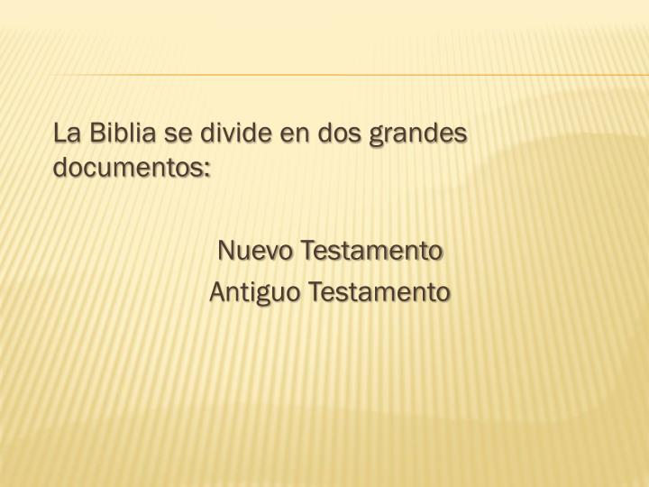 La Biblia se divide en dos grandes documentos: