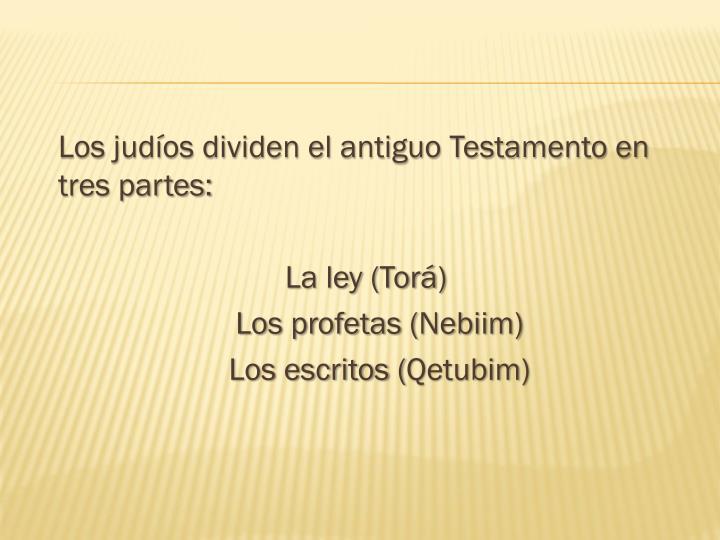 Los judíos dividen el antiguo Testamento en tres partes: