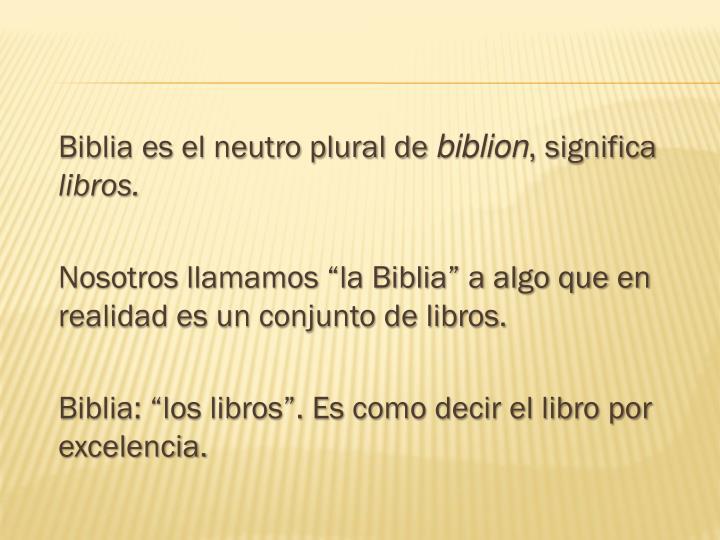 Biblia es el neutro plural de