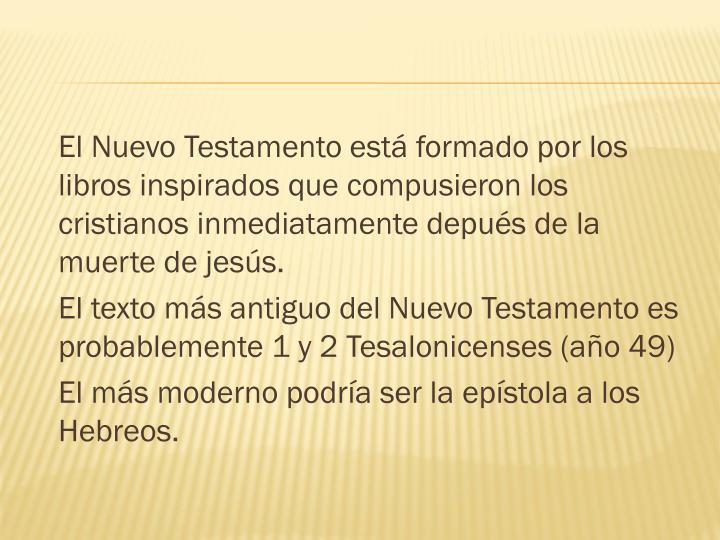 El Nuevo Testamento está formado por los libros inspirados que compusieron los cristianos inmediatamente