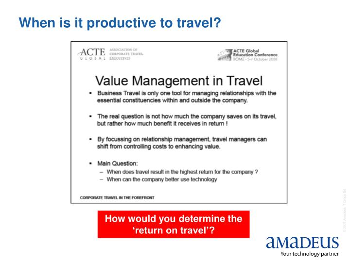 When is it productive to travel?